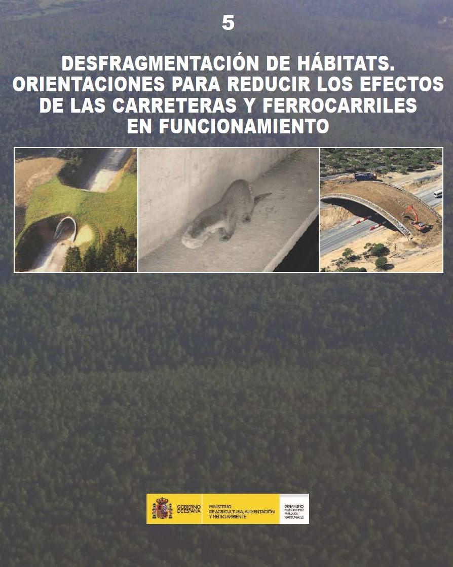 Desfragmentación de hábitats. Orientaciones para reducir los efectos de las carreteras y ferrocarriles en funcionamiento. Ministerio de Agricultura, Alimentación y Medio ambiente